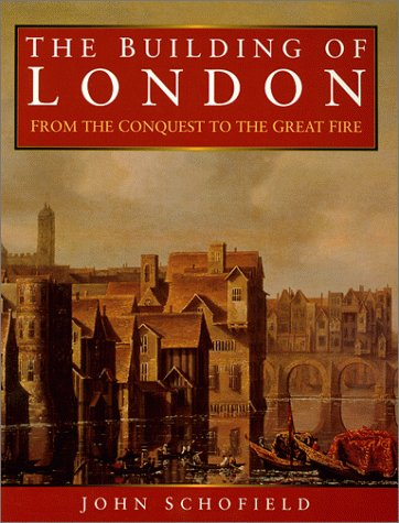 The building of London from the conquest to the great fire.: SCHOFIELD (John)