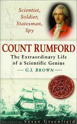 Scientist, Soldier, Statesman, Spy: Count Rumford: The Extraordinary Life of a Scientific Genius: G...