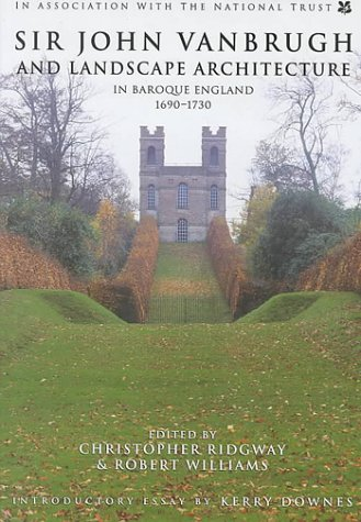Sir John Vanbrugh and Landscape Architecture in Baroque England, 1690-1730: Williams, Robert