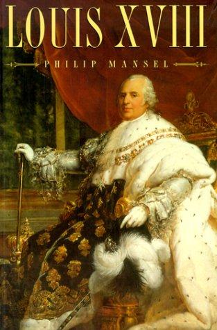 Louis XVIII, Revised Edition: Mansel, Philip