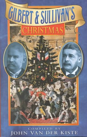 Gilbert & Sullivan's Christmas (Sutton Publishing Christmas Series) (0750922656) by John Van Der Kiste