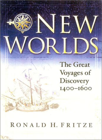 New Worlds: The Great Voyages of Discovery 1400-1600: Fritze, Ronald H.