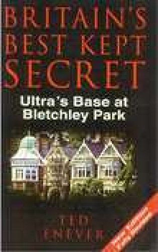 Britain's Best Kept Secret: Ultra's Base at Bletchley Park: Enever, Ted