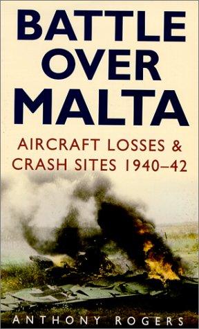 9780750923927: Battle over Malta: Aircraft Losses & Crash Sites 1940-42