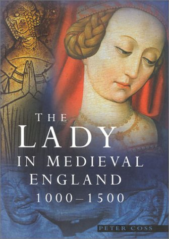 The Lady in Medieval England 1000-1500: Peter Coss
