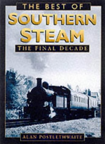 9780750924573: The Best of Southern Steam: The Final Decade