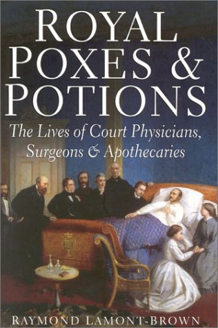 Royal Poxes and Potions: The Lives of the Royal Physicians, Surgeons and Apothecaries