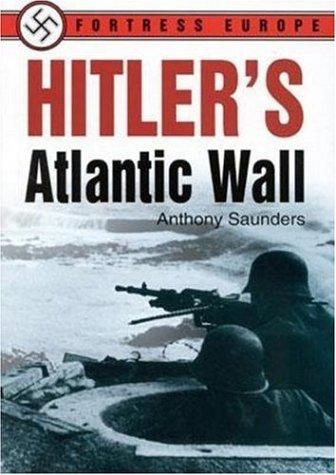 Hitler's Atlantic Wall: Anthony Saunders