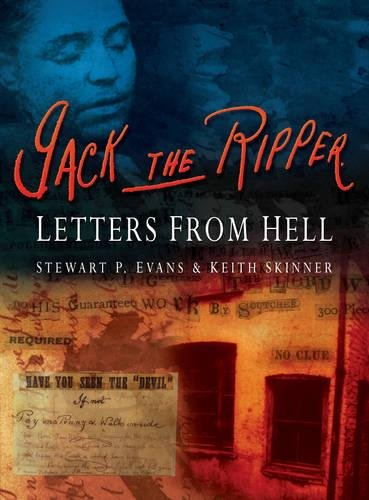 Jack the Ripper: Letters from Hell: Evans, Stewart P., Skinner, Keith