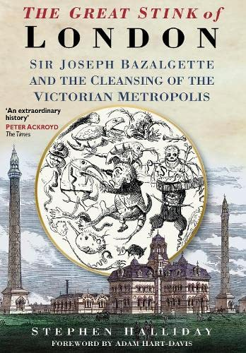 9780750925808: The Great Stink of London: Sir Joseph Bazalgette and the Cleansing of the Victorian Metropolis