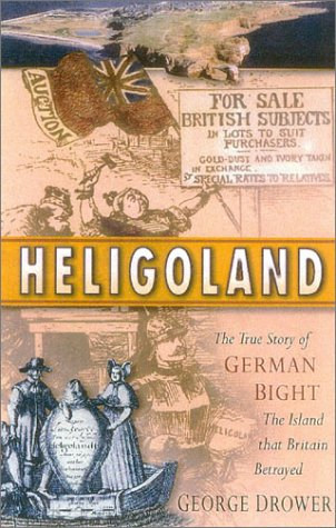 9780750926003: Heligoland: The True Story of German Bight and the Island That Britain Betrayed