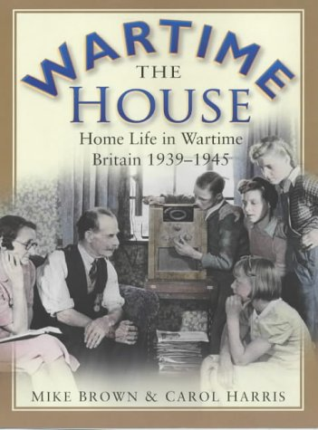 9780750926317: The Wartime House: Home Life in Wartime Britain 1939-1945