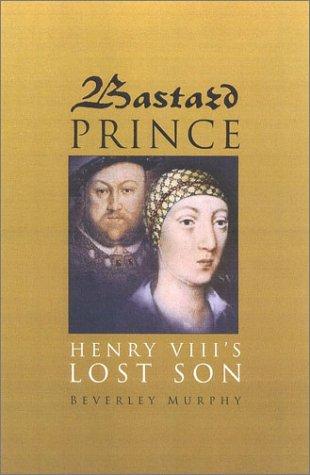 9780750926843: Bastard Prince: Henry VIII's Lost Son