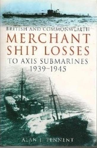 9780750927604: British and Commonwealth Merchant Ship Losses to Axis Submarines, 1939-1945: Submarines 1939-1945
