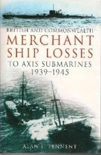 9780750927604: British and Commonwealth Merchant Ship Losses to Axis Submarines 1939-1945