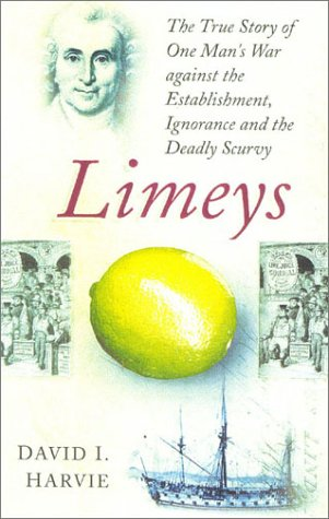 LIMEYS. The True Story of One Man?s War Against Ignorance, the Establishment and the Deadly Scurvy.