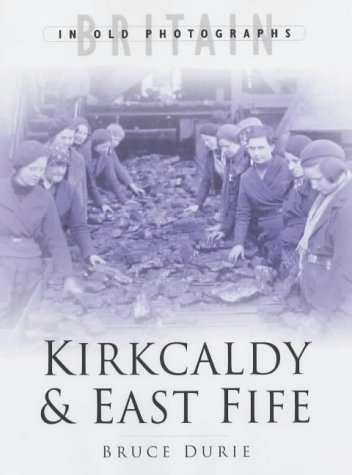 9780750928298: Kirkaldy and East Fife: The Twentieth Century (Britain in Old Photographs)