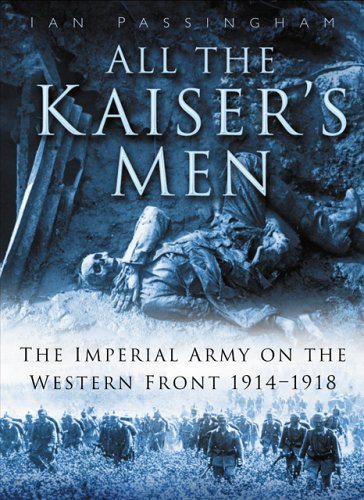 All the Kaiser's Men: The Life and: Passingham, Ian