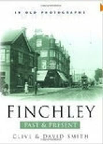 9780750929165: Finchley Past and Present (Britain in Old Photographs S)