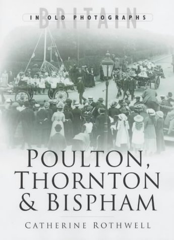 9780750929523: Around Poulton, Thornton and Bispham in Old Photographs (Britain in Old Photographs)