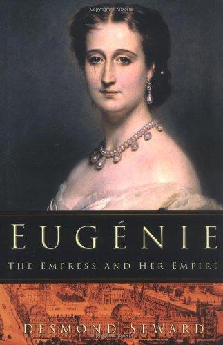 Eugenie: The Empress and Her Empire: Seward, Desmond