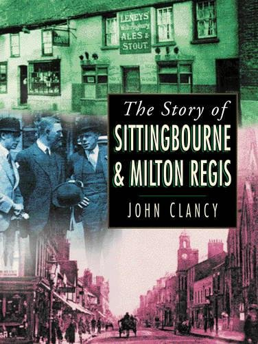 9780750929844: The Story of Sittingbourne and Milton Regis
