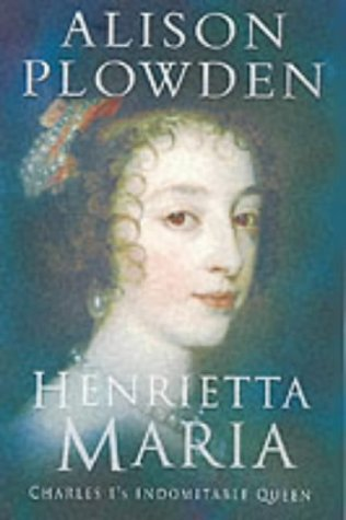 9780750929899: Henrietta Maria: Charles I's Indomitable Queen