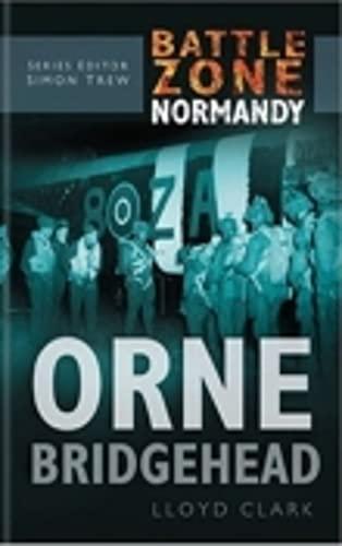 9780750930093: Orne Bridgehead (Battle Zone Normandy)
