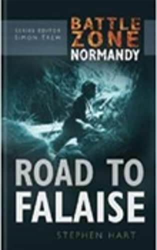 The Road to Falaise-Battle Zone Normandy: Stephen Hart