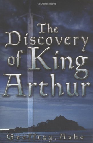 The Discovery of King Arthur: Ashe, Geoffrey