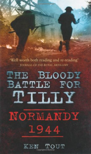 The Bloody Battle for Tilly: Normandy 1944: Tout, Ken