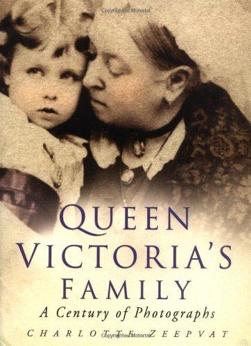 Queen Victoria's Family: A Century of Photographs 1840-1940: Zeepvat, Charlotte