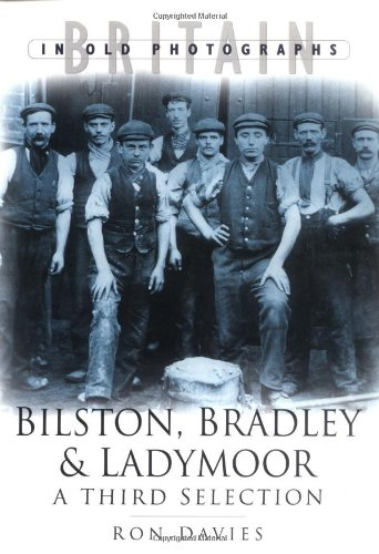 9780750930895: Bilston, Bradley and Ladymoor in Old Photographs: A Third Selection
