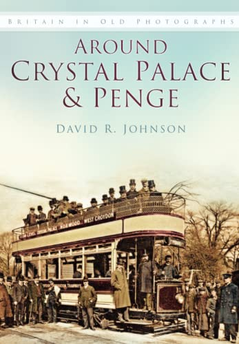 9780750931243: Around Crystal Palace and Penge (In Old Photographs)