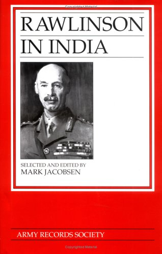 RAWLINSON IN INDIA [ARMY RECORDS SOCIETY, 19]: Jacobsen, Mark, ed