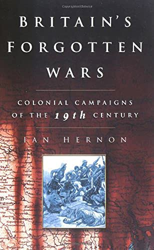 9780750931625: Britain's Forgotten Wars: Colonial Campaigns of the 19th Century