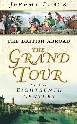 The British Abroad: The Grand Tour in the Eighteenth Century: Jeremy Black