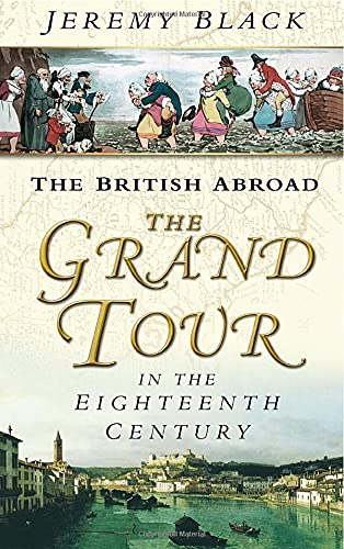 9780750931694: The British Abroad: The Grand Tour in the Eighteenth Century