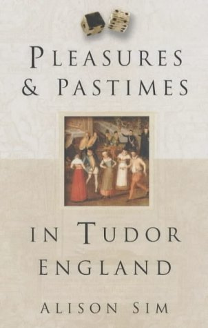 9780750931779: Pleasures and Pastimes in Tudor England