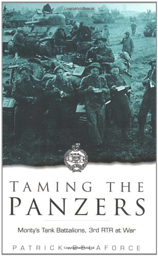 9780750931977: Taming the Panzers: Monty's Tank Battalions, 3rd RTR at War