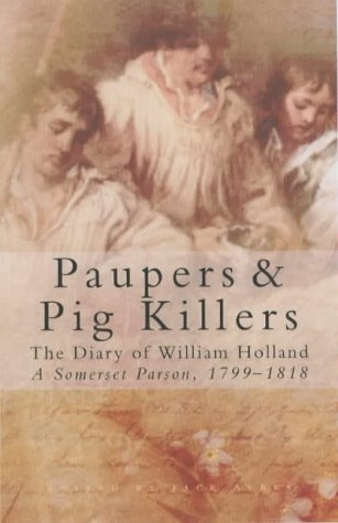 9780750932011: Paupers and Pig Killers: The Diary of William Holland, a Somerset Parson, 1799-1818 (Letters & Diaries)