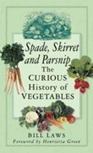 Spade, Skirret and Parsnip: The Curious History of Vegetables: Laws, Bill