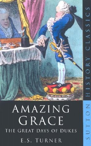 Amazing Grace: The Great Days of Dukes (Sutton History Paperbacks): Turner, E. S.