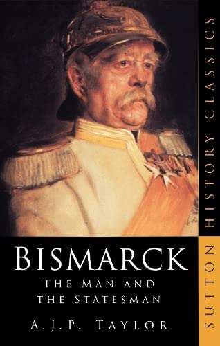 9780750932745: Bismarck: The Man and the Statesman (Sutton History Classics)