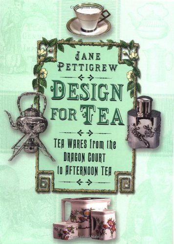 9780750932844: Design for Tea: Tea Wares from the Dragon Court to Afternoon Tea