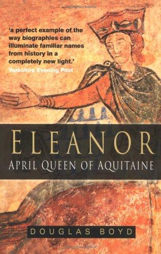 Eleanor: April Queen of Aquitaine: Douglas Boyd