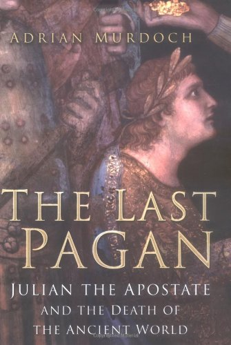 9780750932950: The Last Pagan: Julian the Apostate and the Death of the Ancient World