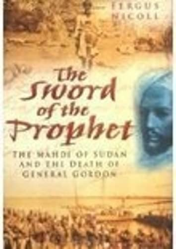 The sword of the prophet. The mahdi of Sudan and the death of general Gordon