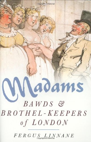 9780750933063: Madams: Bawds & Brothel-Keepers of London
