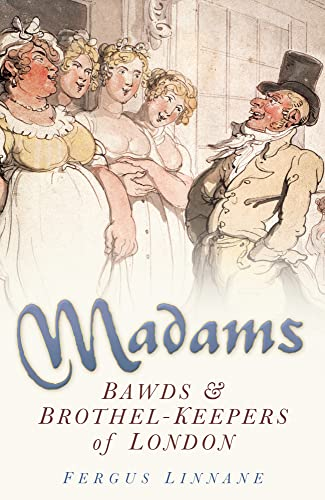 9780750933070: Madams: Bawds & Brothel-Keepers of London